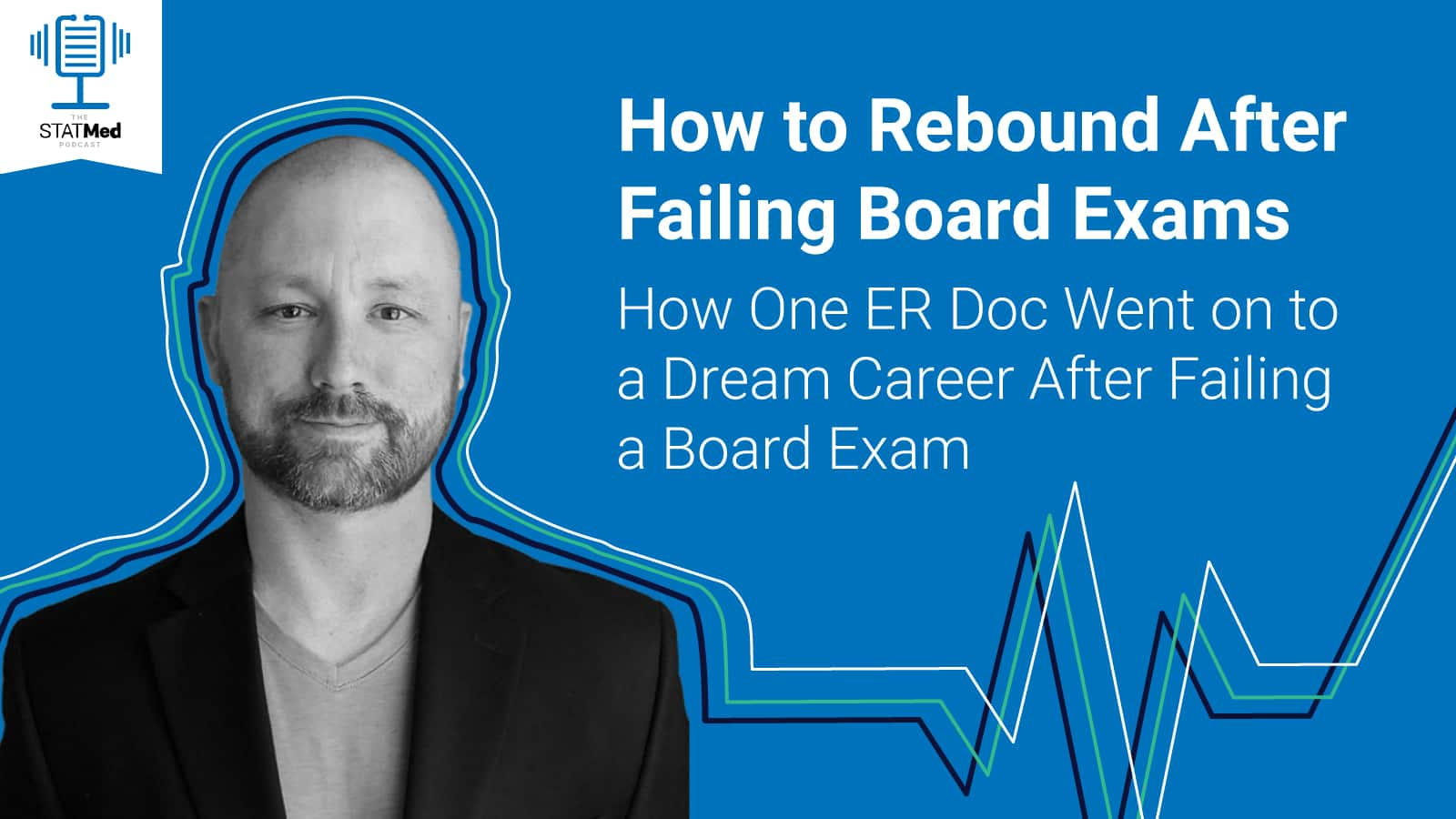 STATMed Podcast host Ryan Orwig reviews how one ER doc went on to success after failed board exams.