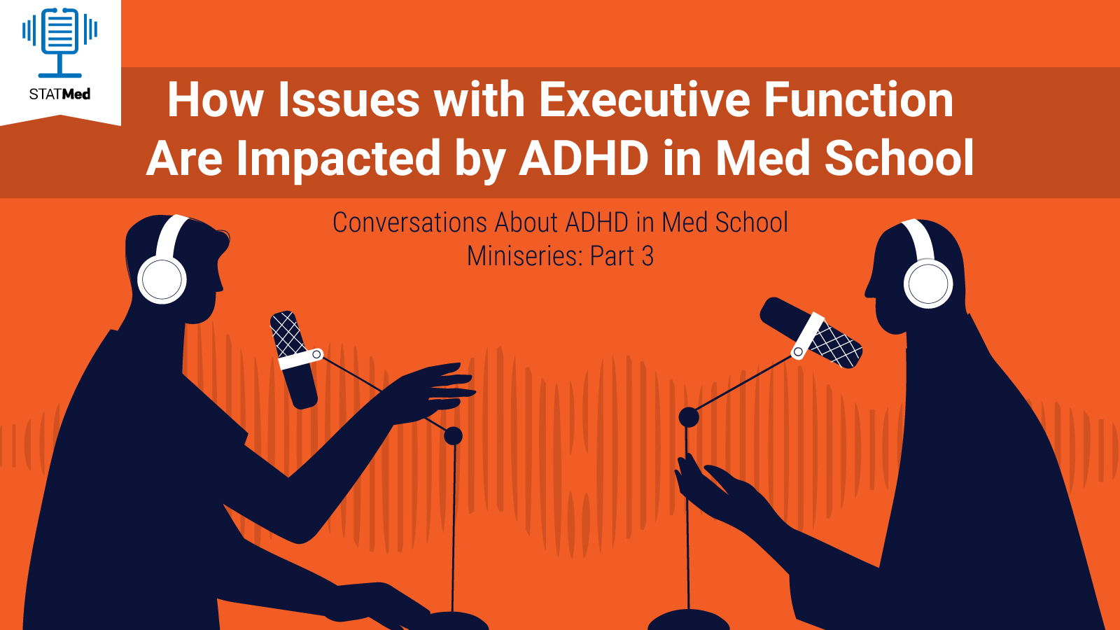 Two silhouettes against a green background facing one another in front of podcast microphones and the words How Issues with Executive Function Are Impacted by ADHD in Med School