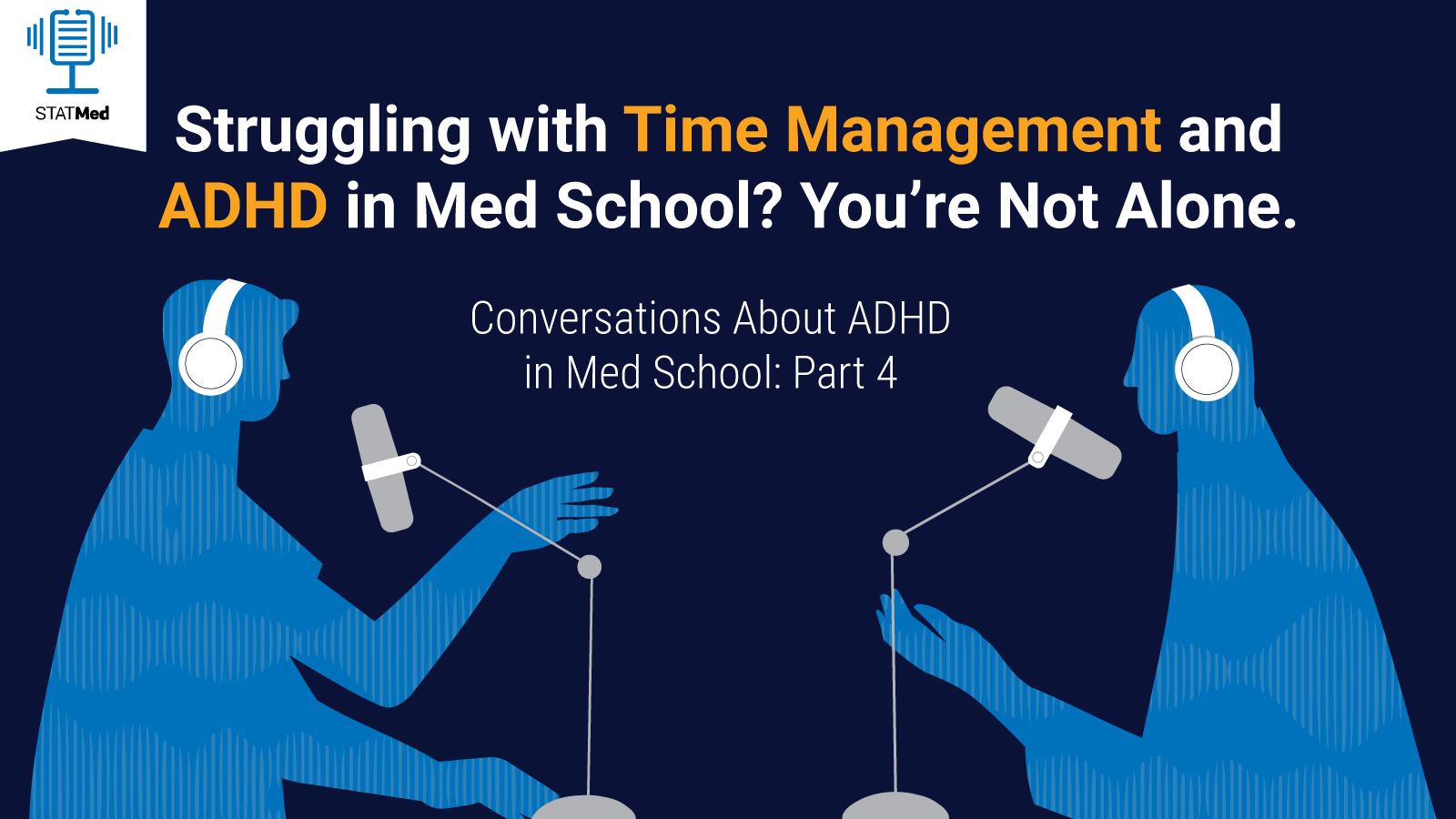 Two silhouettes against a blue background facing one another in front of podcast microphones and the words Struggling With Time Management in Med School? You're Not Alone